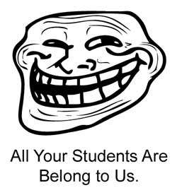 Troll: All Your Students Are Belong to Us